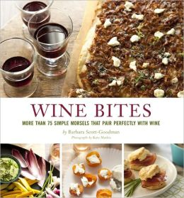 Wine Bites: 64 Simple Nibbles That Pair Perfectly with Wine