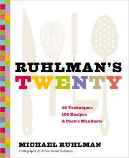 Ruhlman's Twenty: 20 Techniques, 200 Recipes, A Cook's Manifesto