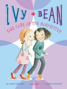 Ivy and Bean Take Care of the Babysitter (Ivy and Bean Series #4)
