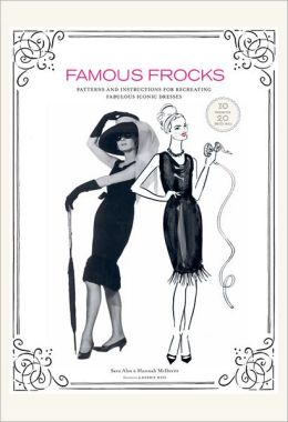Famous Frocks: Patterns and Instructions for Recreating Fabulous Iconic Dresses--10 Patterns for 20 Dresses in All!