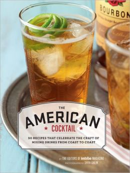 American Cocktail: 50 Recipes That Celebrate the Craft of Mixing Drinks from Coast to Coast