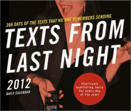 Texts from Last Night 2012 Daily Calendar: All the Texts No One Remembers Sending