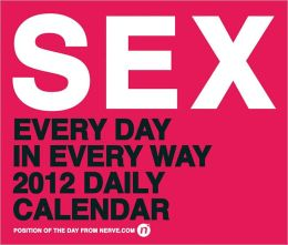 SEX: Every Day in Every Way 2012 Daily Calendar