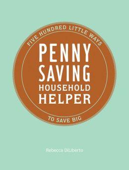 Penny Saving Household Helper: 500 Little Ways to Save Big