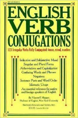 English Verb Conjugations: 123 Irregular Verbs Fully Conjugated;Tense, Mood, Number