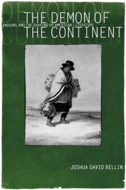 The Demon of the Continent: Indians and the Shaping of American Literature
