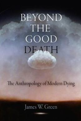 Beyond the Good Death: The Anthropology of Modern Dying