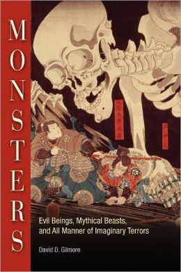 Monsters: Evil Beings, Mythical Beasts, and All Manner of Imaginary Terrors