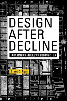 Design After Decline: How America Rebuilds Shrinking Cities
