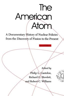 The American Atom: A Documentary History of Nuclear Policies from the Discovery of Fission to the Present
