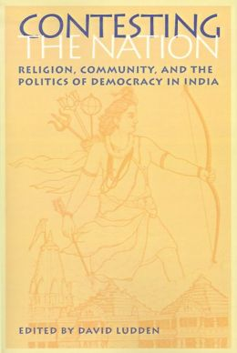 Contesting the Nation: Religion, Community, and the Politics of Democracy in India