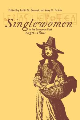 Singlewomen in the European Past, 1250-1800