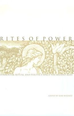 Rites of Power: Symbolism, Ritual, and Politics since the Middle Ages