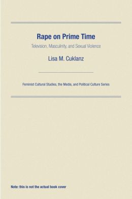 Rape on Prime Time: Television, Masculinity, and Sexual Violence