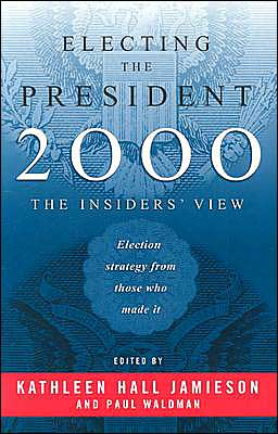 Electing the President, 2000: The Insiders' View