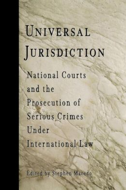 Universal Jurisdiction: National Courts and the Prosecution of Serious Crimes Under International Law