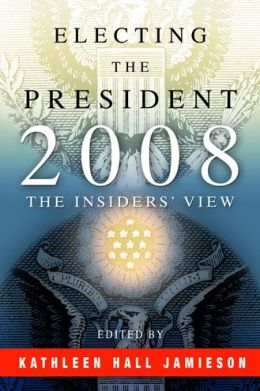 Electing the President, 2008: The Insiders' View
