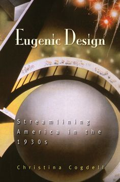 Eugenic Design: Streamlining America in the 1930s