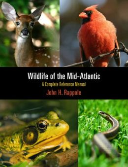 Wildlife of the Mid-Atlantic: A Complete Reference Manual