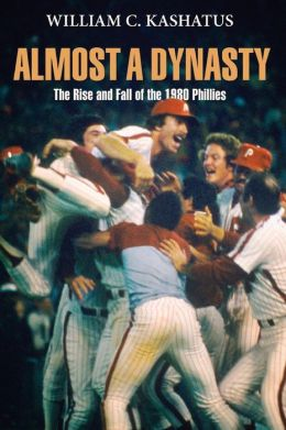 Almost a Dynasty: The Rise and Fall of the 1980 Phillies