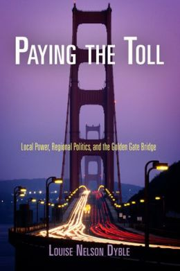 Paying the Toll: Local Power, Regional Politics, and the Golden Gate Bridge
