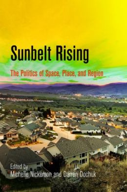 Sunbelt Rising: The Politics of Space, Place, and Region