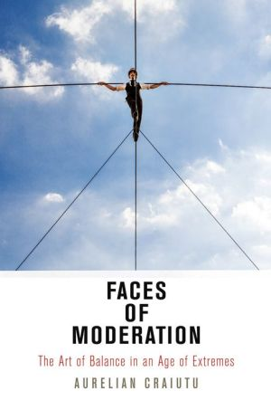 Faces of Moderation: The Art of Balance in an Age of Extremes