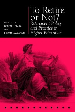 To Retire or Not?: Retirement Policy and Practice in Higher Education