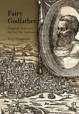 Fairy Godfather: Straparola, Venice, and the Fairy Tale Tradition