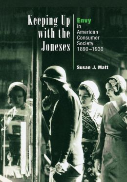 Keeping up with the Joneses: Envy in American Consumer Society, 1890-1930