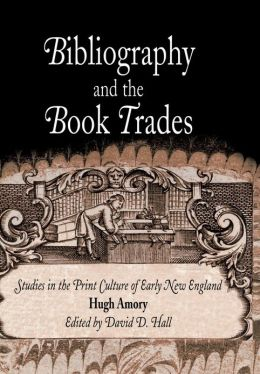 Bibliography and the Book Trades: Studies in the Print Culture of Early New England
