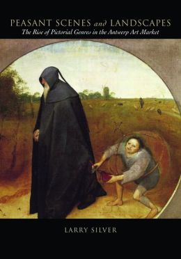 Peasant Scenes and Landscapes: The Rise of Pictorial Genres in the Antwerp Art Market