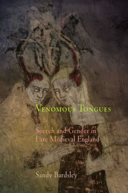 Venomous Tongues: Speech and Gender in Late Medieval England