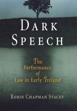 Dark Speech: The Performance of Law in Early Ireland