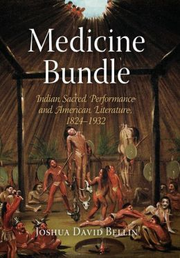 Medicine Bundle: Indian Sacred Performance and American Literature, 1824-1932