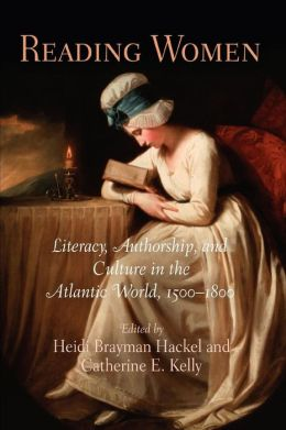 Reading Women: Literacy, Authorship, and Culture in the Atlantic World, 1500-1800
