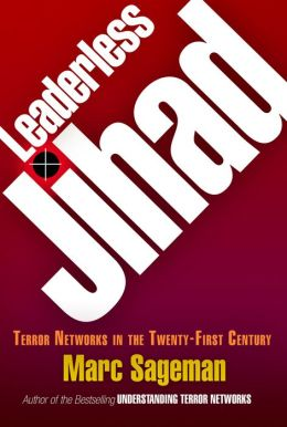 Leaderless Jihad: Terror Networks in the Twenty-First Century