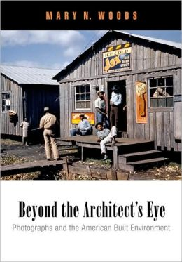 Beyond the Architect's Eye: Photographs and the American Built Environment