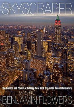 Skyscraper: The Politics and Power of Building New York City in the Twentieth Century