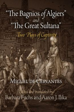 The Bagnios of Algiers and The Great Sultana: Two Plays of Captivity