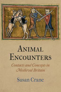Animal Encounters: Contacts and Concepts in Medieval Britain