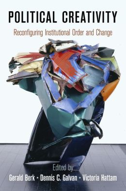 Political Creativity: Reconfiguring Institutional Order and Change