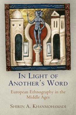 In Light of Another's Word: European Ethnography in the Middle Ages