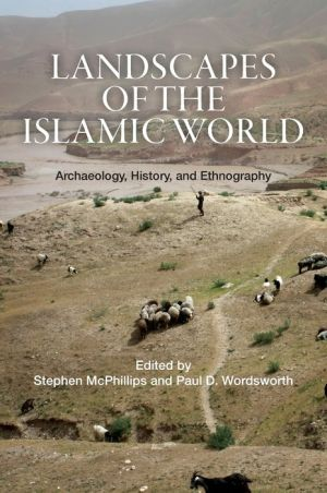 Landscapes of the Islamic World: Archaeology, History, and Ethnography