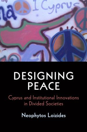 Designing Peace: Cyprus and Institutional Innovations in Divided Societies