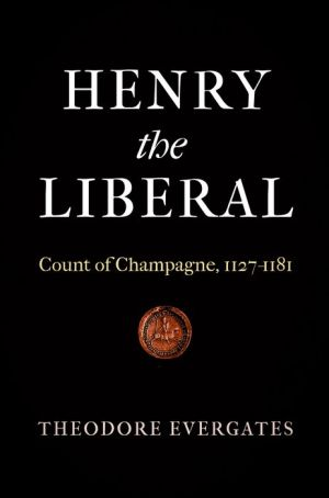 Henry the Liberal: Count of Champagne, 1127-1181
