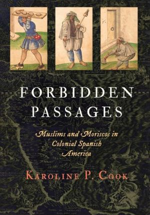 Forbidden Passages: Muslims and Moriscos in Colonial Spanish America