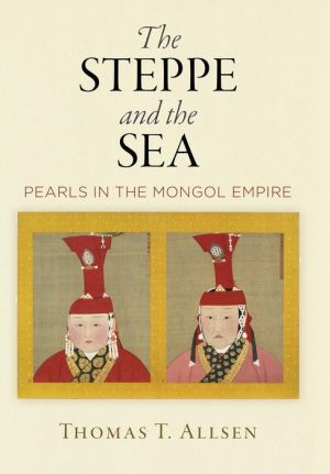 Book The Steppe and the Sea: Pearls in the Mongol Empire