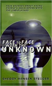 Face to Face with the Unknown: True Stories about Young People's Encounters with the Unexplained