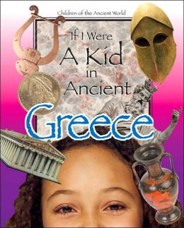 If I Were a Kid in Ancient Greece (Children of the Ancient World Series)